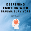 EFT Online Course - Deepening Emotion with Trauma Survivors