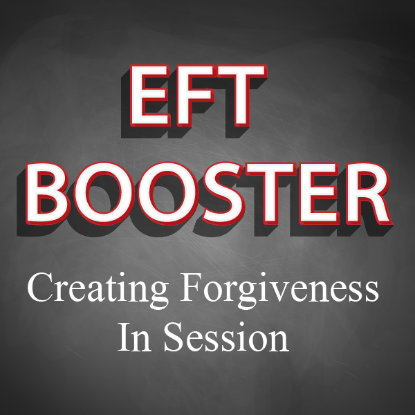 EFT Online Course - Creating Forgiveness in Session