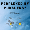 Perplexed By Persuers - EFT Booster